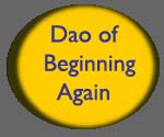 The Dao of beginning again